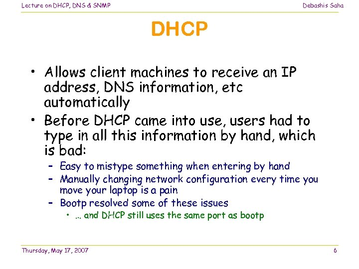 Lecture on DHCP, DNS & SNMP Debashis Saha DHCP • Allows client machines to