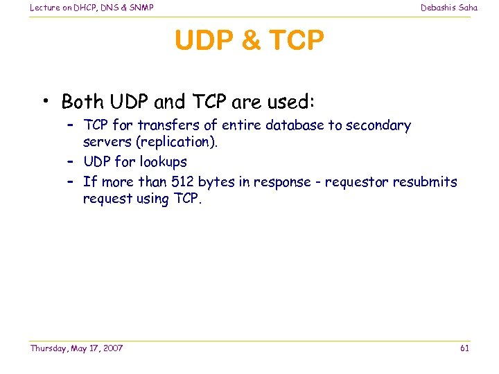 Lecture on DHCP, DNS & SNMP Debashis Saha UDP & TCP • Both UDP