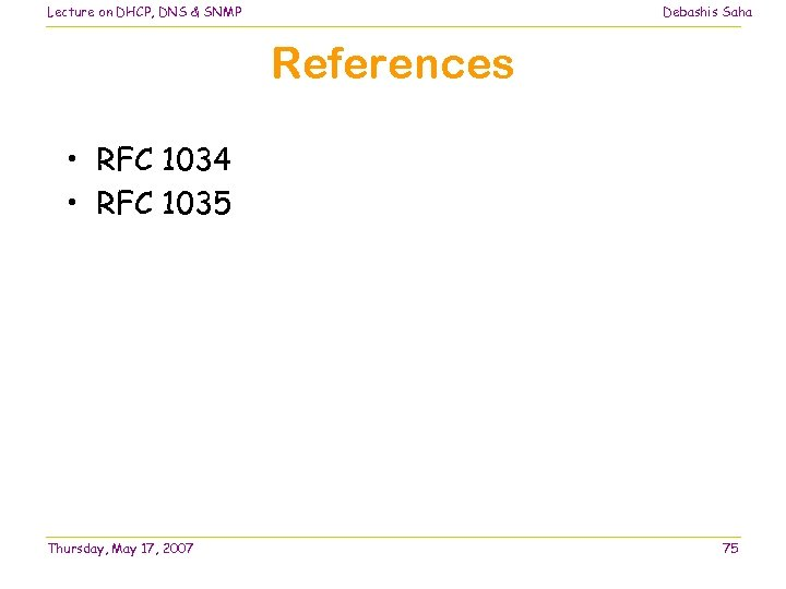 Lecture on DHCP, DNS & SNMP Debashis Saha References • RFC 1034 • RFC