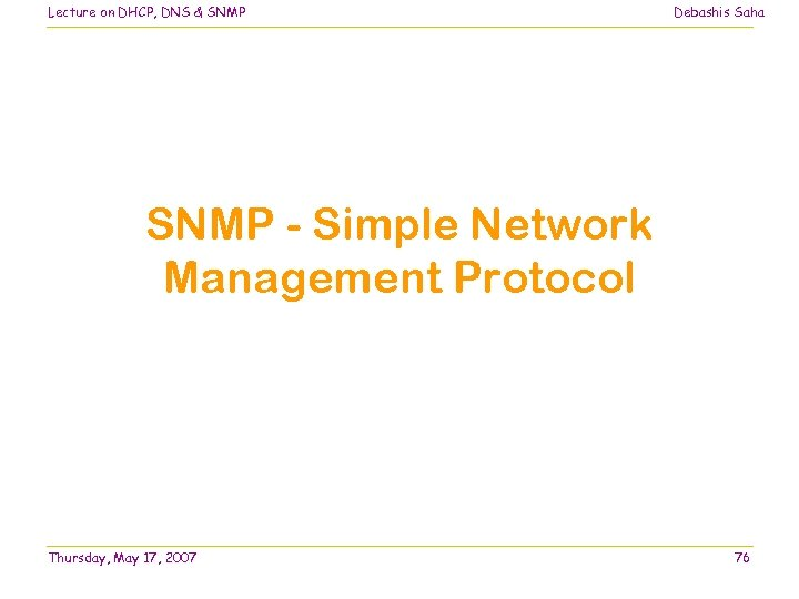 Lecture on DHCP, DNS & SNMP Debashis Saha SNMP - Simple Network Management Protocol