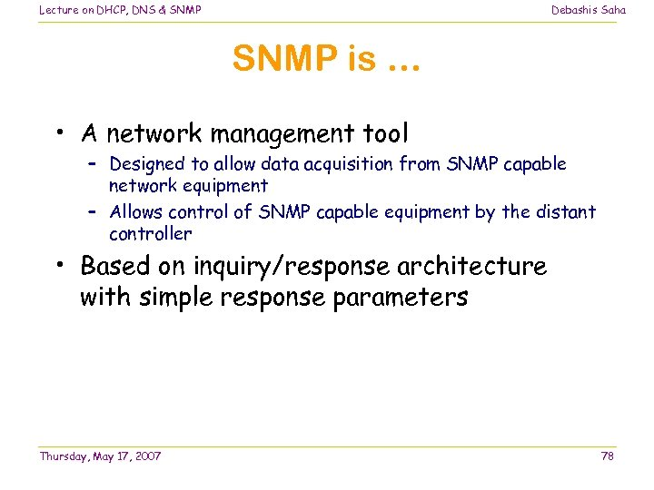 Lecture on DHCP, DNS & SNMP Debashis Saha SNMP is … • A network