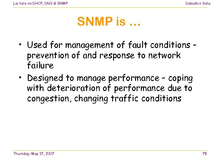 Lecture on DHCP, DNS & SNMP Debashis Saha SNMP is … • Used for