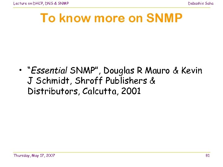 Lecture on DHCP, DNS & SNMP Debashis Saha To know more on SNMP •