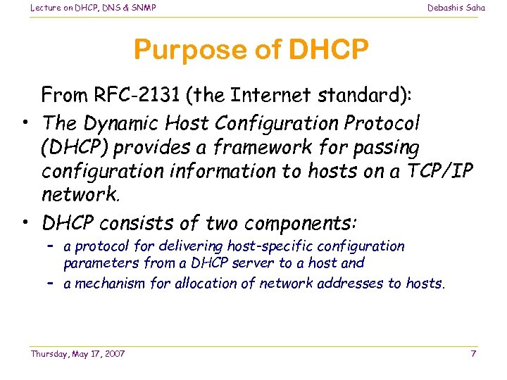 Lecture on DHCP, DNS & SNMP Debashis Saha Purpose of DHCP From RFC-2131 (the