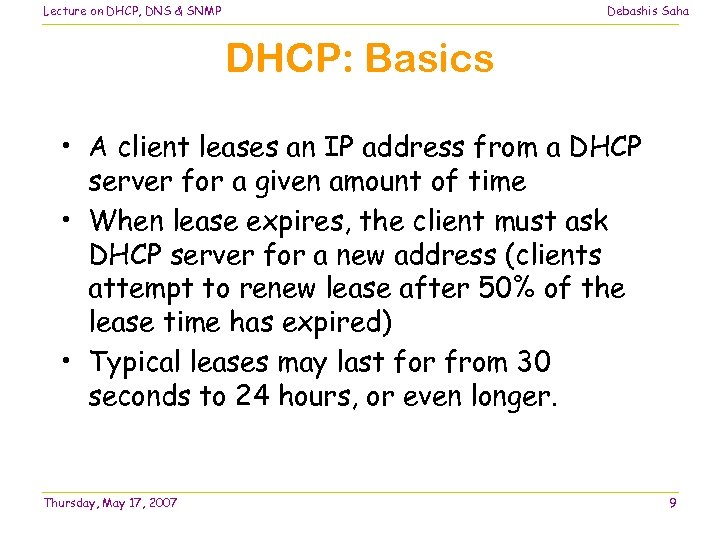 Lecture on DHCP, DNS & SNMP Debashis Saha DHCP: Basics • A client leases
