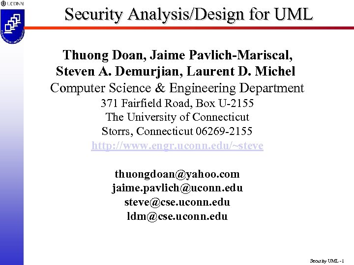Security Analysis/Design for UML Thuong Doan, Jaime Pavlich-Mariscal, Steven A. Demurjian, Laurent D. Michel