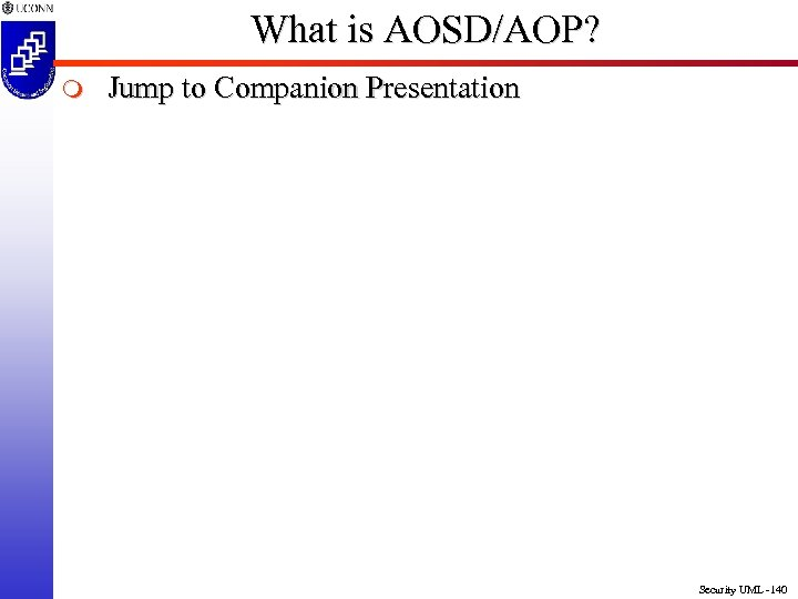 What is AOSD/AOP? m Jump to Companion Presentation Security UML -140