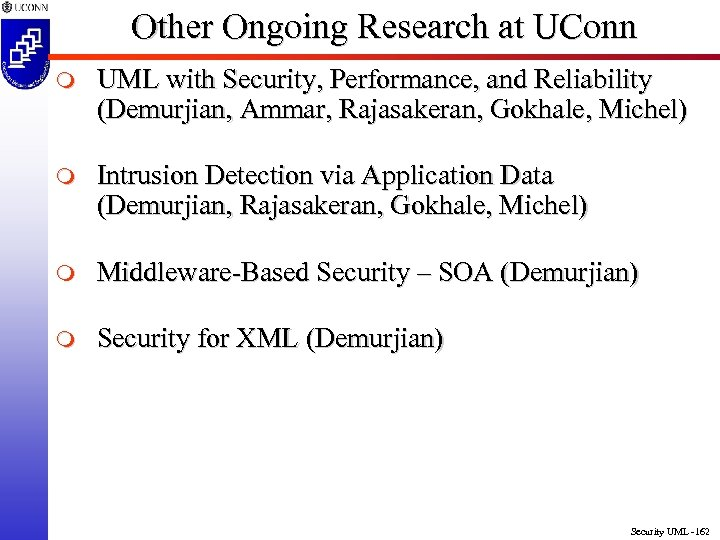 Other Ongoing Research at UConn m UML with Security, Performance, and Reliability (Demurjian, Ammar,