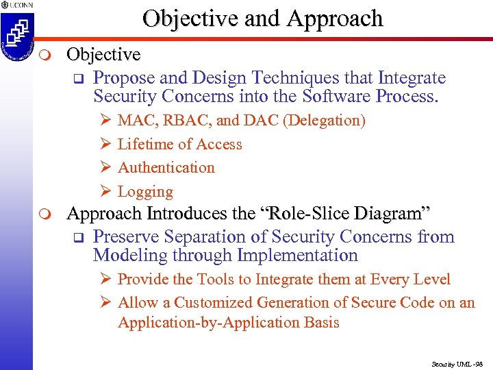 Objective and Approach m Objective q Propose and Design Techniques that Integrate Security Concerns