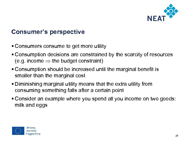 Chapter 4 Consumer's perspective § Consumers consume to get more utility § Consumption decisions