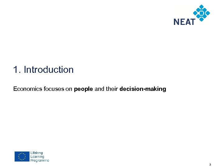 1. Introduction Economics focuses on people and their decision-making 3