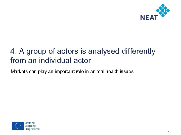 4. A group of actors is analysed differently from an individual actor Markets can
