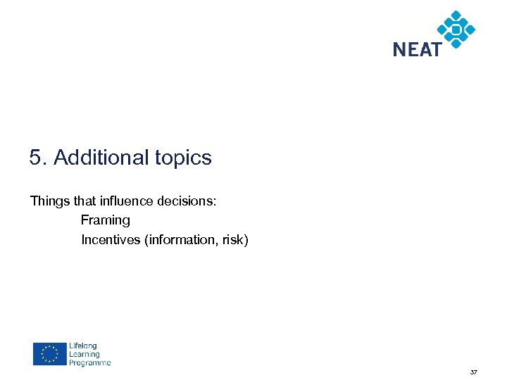 5. Additional topics Things that influence decisions: Framing Incentives (information, risk) 37