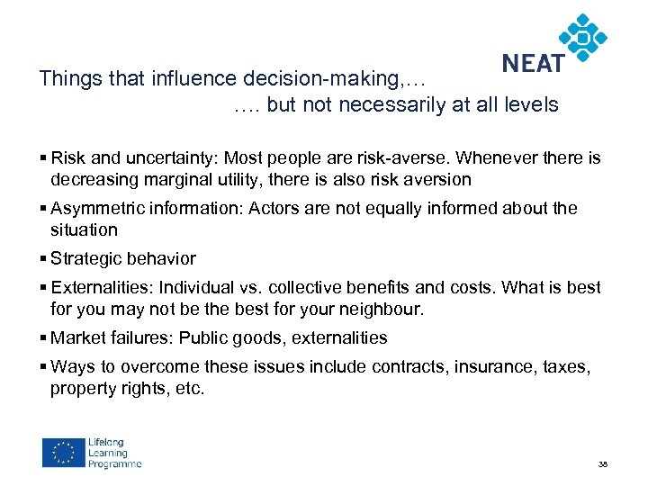 Things that influence decision-making, … …. but not necessarily at all levels § Risk