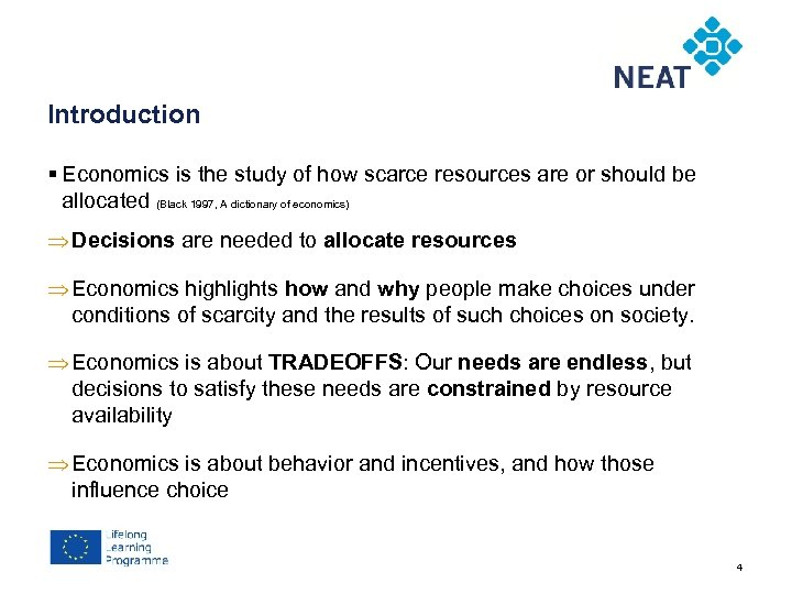Chapter 4 Introduction § Economics is the study of how scarce resources are or