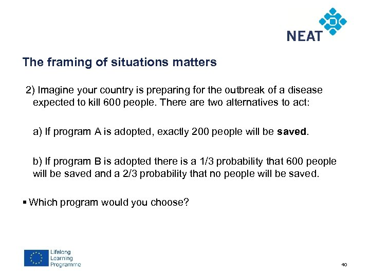 The framing of situations matters 2) Imagine your country is preparing for the outbreak