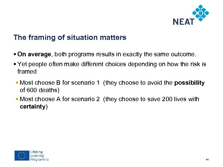 The framing of situation matters § On average, both programs results in exactly the