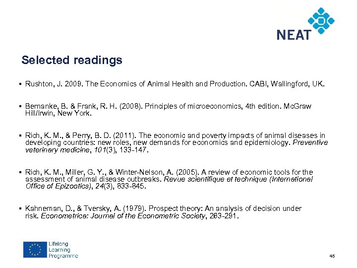 Selected readings § Rushton, J. 2009. The Economics of Animal Health and Production. CABI,