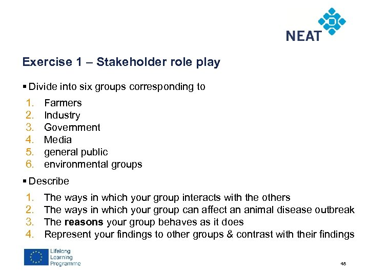 Exercise 1 – Stakeholder role play § Divide into six groups corresponding to 1.