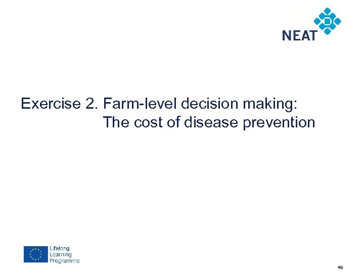 Exercise 2. Farm-level decision making: The cost of disease prevention 49