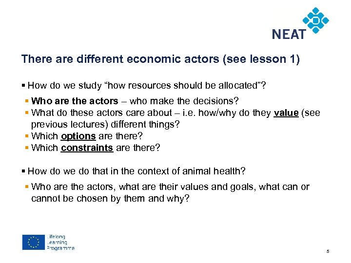 Chapter 4 There are different economic actors (see lesson 1) § How do we