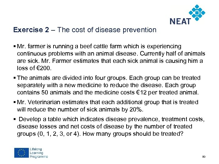 Exercise 2 – The cost of disease prevention § Mr. farmer is running a