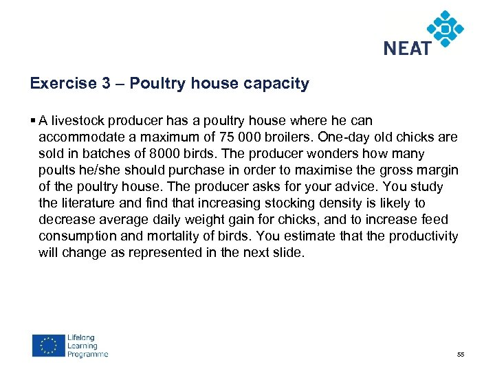 Exercise 3 – Poultry house capacity § A livestock producer has a poultry house