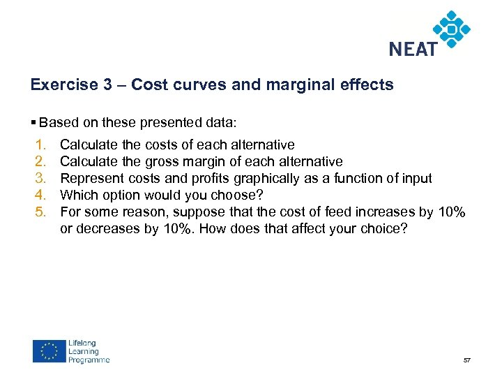 Exercise 3 – Cost curves and marginal effects § Based on these presented data: