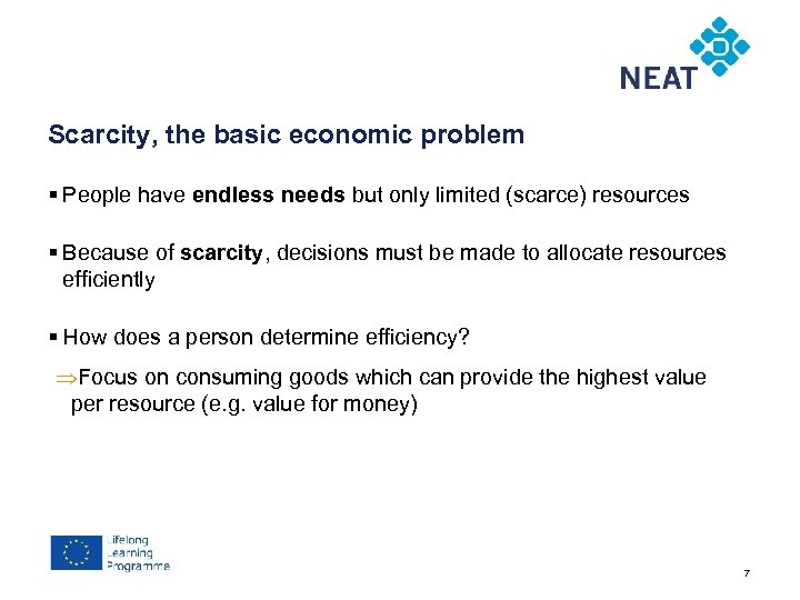 Chapter 4 Scarcity, the basic economic problem § People have endless needs but only