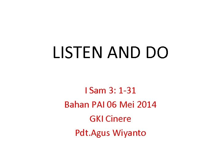 LISTEN AND DO I Sam 3: 1 -31 Bahan PAI 06 Mei 2014 GKI