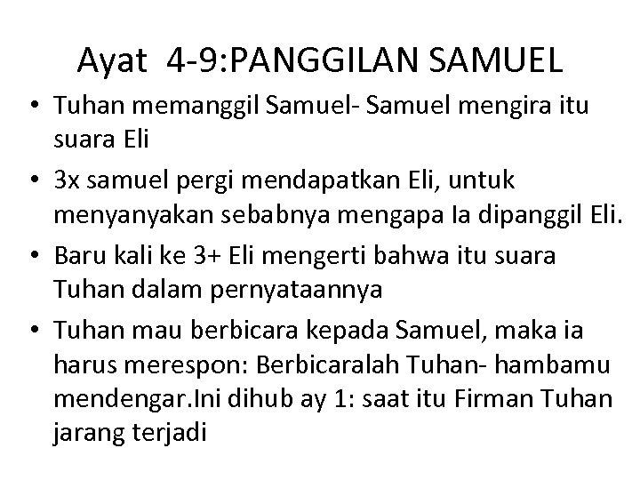 Ayat 4 -9: PANGGILAN SAMUEL • Tuhan memanggil Samuel- Samuel mengira itu suara Eli