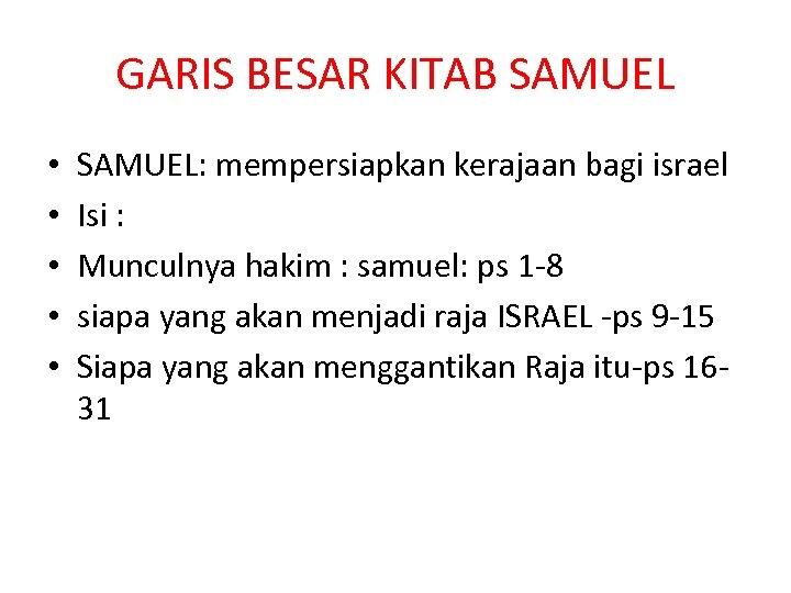 GARIS BESAR KITAB SAMUEL • • • SAMUEL: mempersiapkan kerajaan bagi israel Isi :