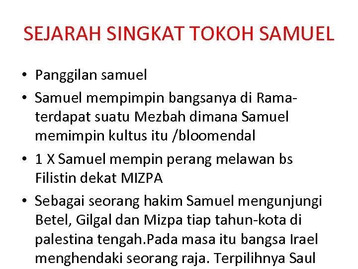 SEJARAH SINGKAT TOKOH SAMUEL • Panggilan samuel • Samuel mempimpin bangsanya di Ramaterdapat suatu
