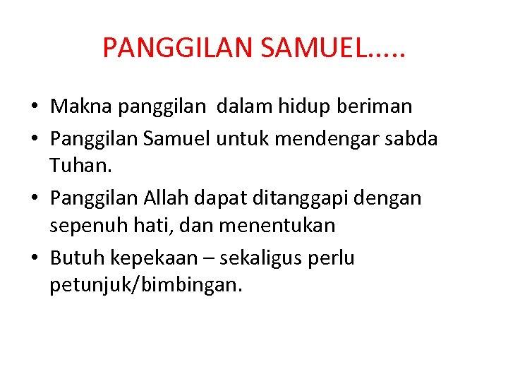 PANGGILAN SAMUEL. . . • Makna panggilan dalam hidup beriman • Panggilan Samuel untuk
