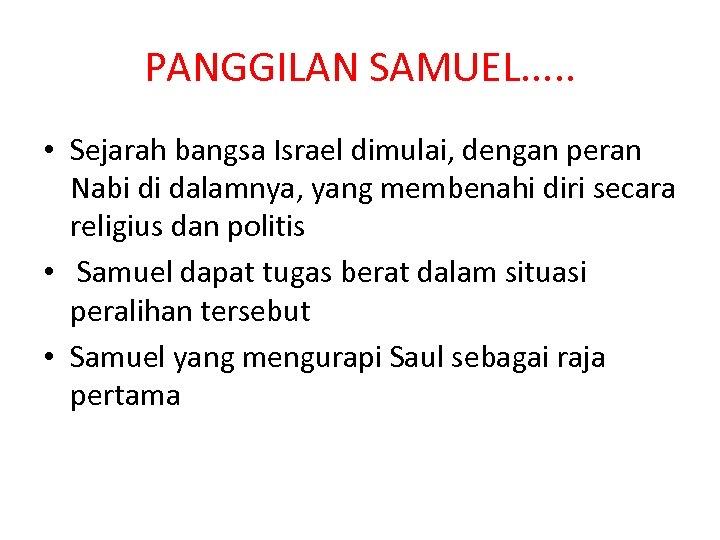PANGGILAN SAMUEL. . . • Sejarah bangsa Israel dimulai, dengan peran Nabi di dalamnya,