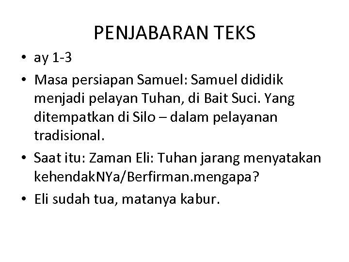PENJABARAN TEKS • ay 1 -3 • Masa persiapan Samuel: Samuel dididik menjadi pelayan