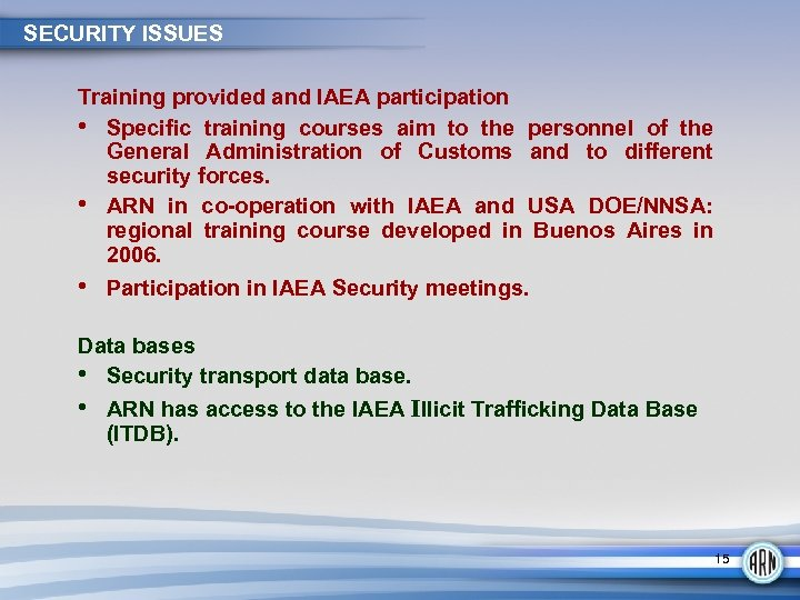 SECURITY ISSUES Training provided and IAEA participation • Specific training courses aim to the