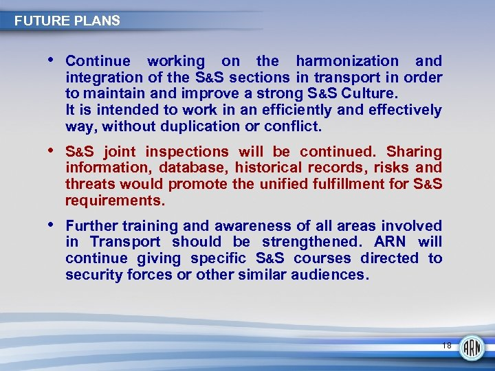 FUTURE PLANS • Continue working on the harmonization and integration of the S&S sections