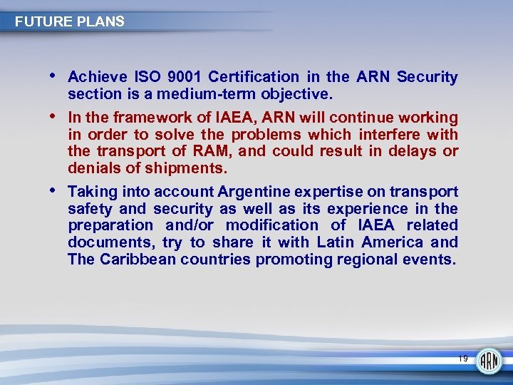 FUTURE PLANS • Achieve ISO 9001 Certification in the ARN Security • • section
