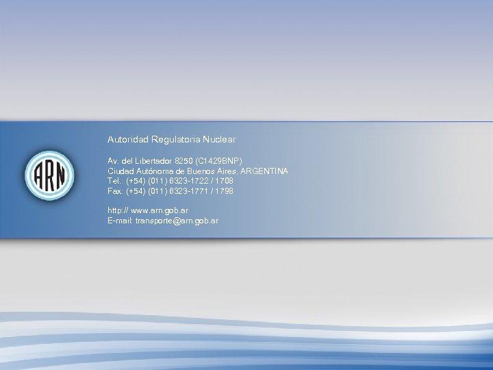 Autoridad Regulatoria Nuclear Av. del Libertador 8250 (C 1429 BNP) Ciudad Autónoma de Buenos