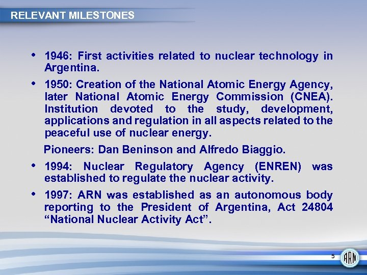 RELEVANT MILESTONES • 1946: First activities related to nuclear technology in • • •