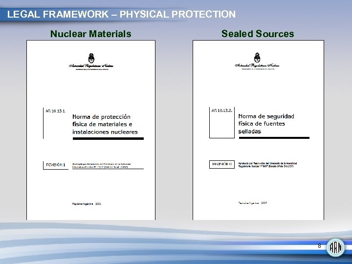 LEGAL FRAMEWORK – PHYSICAL PROTECTION Nuclear Materials Sealed Sources 8