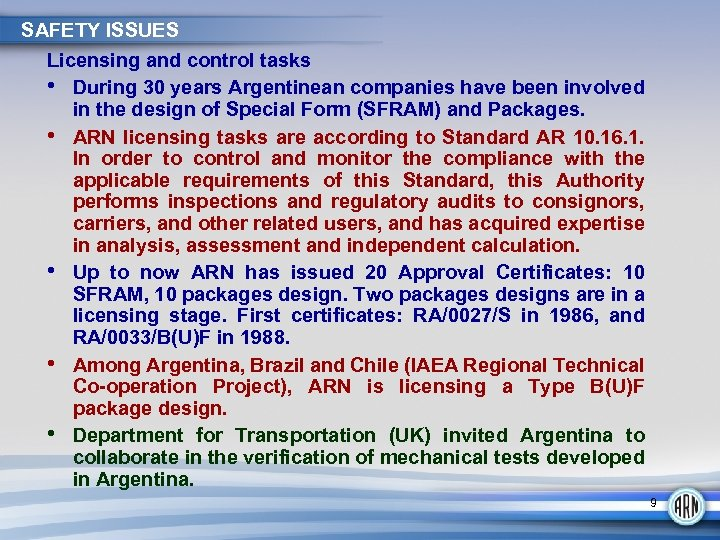SAFETY ISSUES Licensing and control tasks • During 30 years Argentinean companies have been
