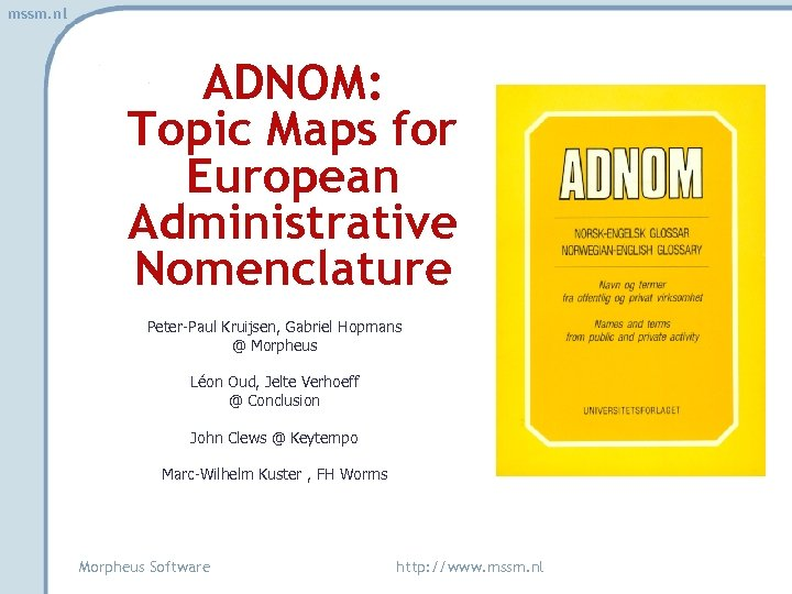 mssm. nl ADNOM: Topic Maps for European Administrative Nomenclature Peter-Paul Kruijsen, Gabriel Hopmans @