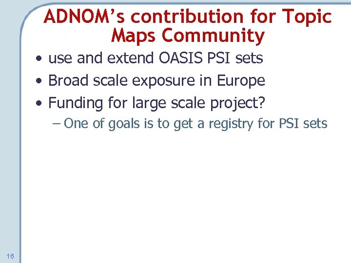 ADNOM's contribution for Topic Maps Community • use and extend OASIS PSI sets •