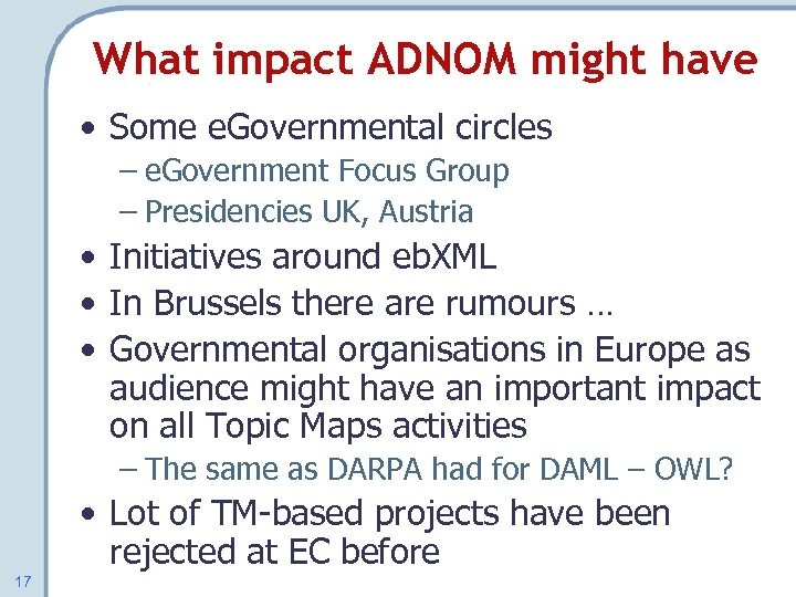 What impact ADNOM might have • Some e. Governmental circles – e. Government Focus