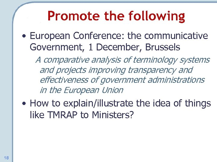 Promote the following • European Conference: the communicative Government, 1 December, Brussels A comparative