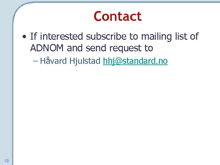 Contact • If interested subscribe to mailing list of ADNOM and send request to