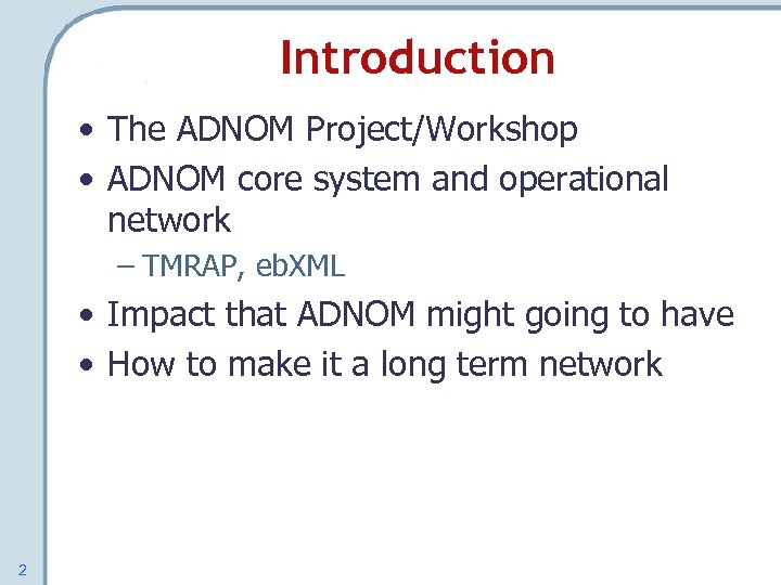 Introduction • The ADNOM Project/Workshop • ADNOM core system and operational network – TMRAP,