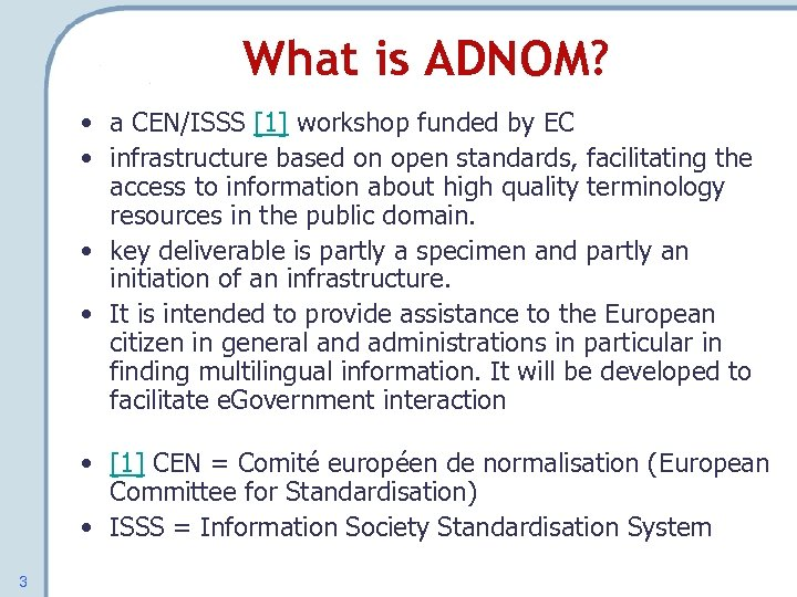 What is ADNOM? • a CEN/ISSS [1] workshop funded by EC • infrastructure based